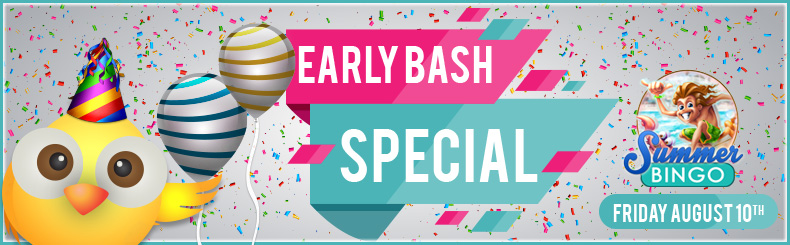 Early Bash Special