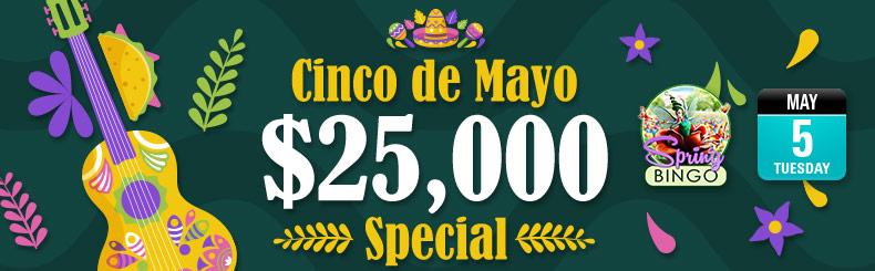 Cinco de Mayo $25,000 Special