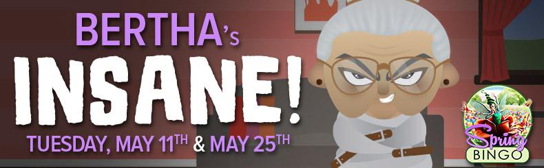 Bertha's Insane!