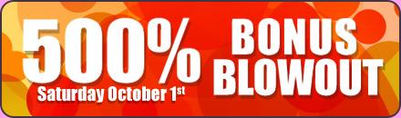 500% Bonus Blowout